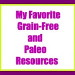 My Favorite Grain-Free and Paleo Resources